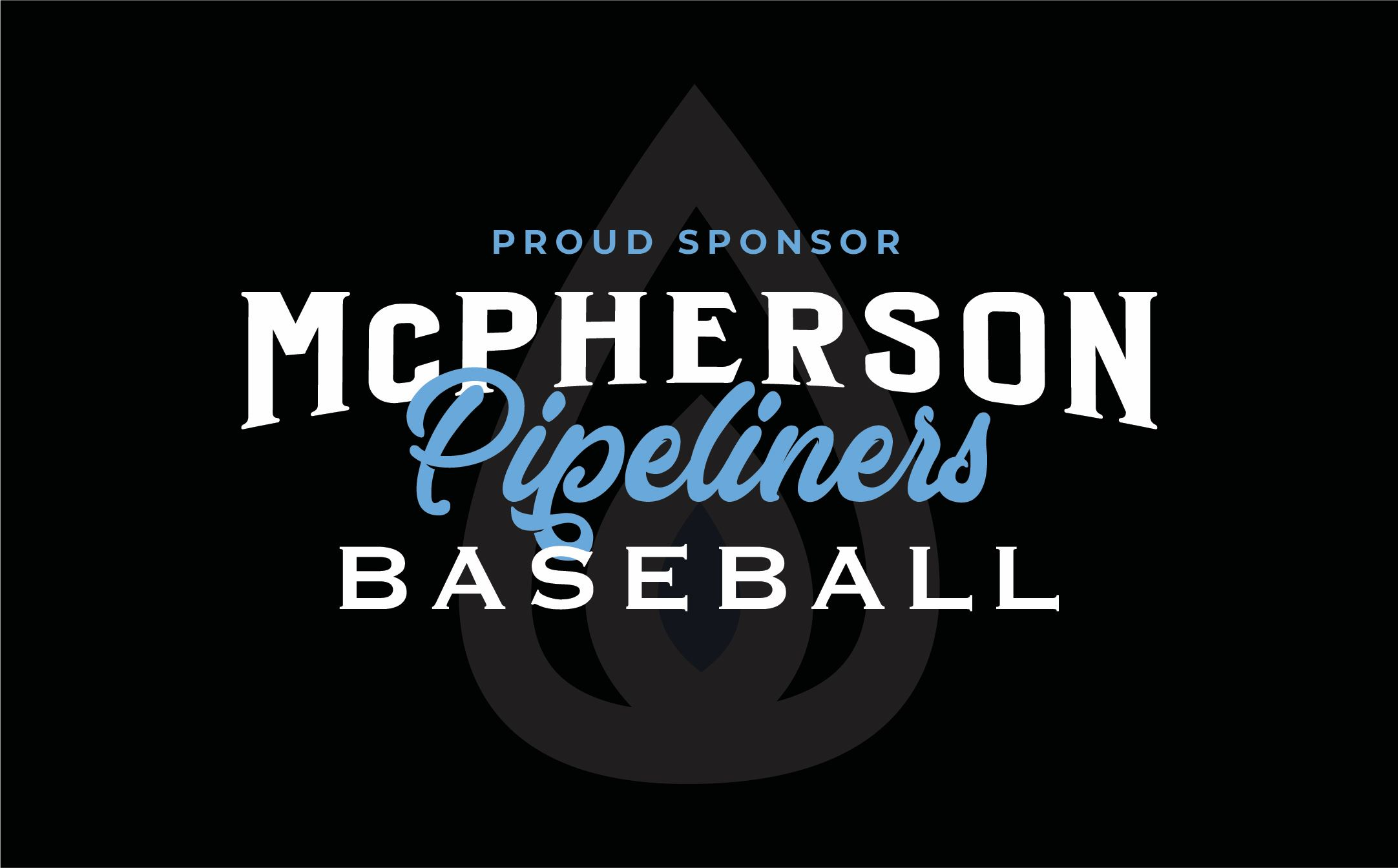 Black background with the white words PROUD SPONSOR for the McPherson Pipeliners baseball team